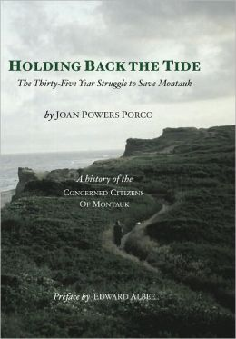 Holding Back the Tide: The Thirty-Five Year Struggle to Save Montauk: a History of the Concerned Citizens of Montauk