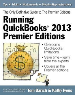 Running QuickBooks 2013 Premier Editions: The Only Definitive Guide to the Premier Editions