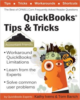 QuickBooks Tips & Tricks: The Best of CPA911.Com: Frequently Asked Reader Questions