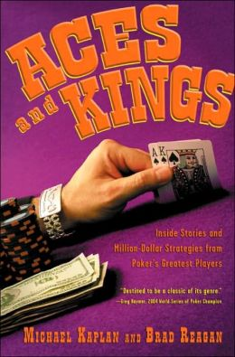 Aces and Kings: Inside Stories and Million Dollar Strategies From Poker's Greatest Players