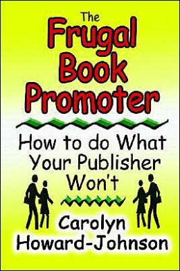 Frugal Book Promoter: How to Do What Your Publisher Won't
