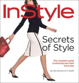 Secrets of Style: The Complete Guide to Dressing Your Best Every Day