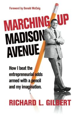 Marching up Madison Avenue: How I Beat the Entrepreneurial Odds Armed with a Pencil and My Imagination