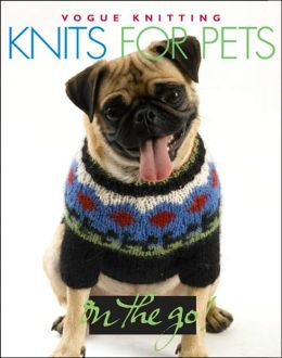 Vogue Knitting on the Go! Knits for Pets