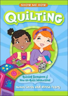 Show Me How: Quilting: Quilting Storybook & How-to-Quilt Instructions