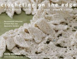 Crocheting on the Edge: Ribs & Bobbles*Ruffles*Flora*Fringes*Points & Scallops