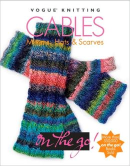 Vogue Knitting on the Go! Cables: Mittens, Hats & Scarves
