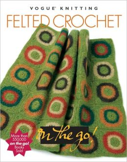 Vogue® Knitting on the Go! Felted Crochet