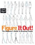 Book Cover Image. Title: Figure It Out!:  The Beginner's Guide to Drawing People, Author: Christopher Hart