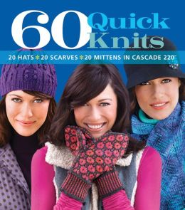 60 Quick Knits: 20 Hats*20 Scarves*20 Mittens in Cascade 2200