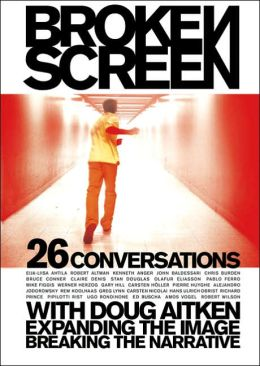 The Broken Screen: Expanding the Image, Breaking the Narrative: 26 Conversations with Doug Aitken