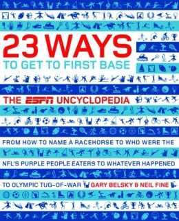 23 Ways to Get to First Base: The ESPN Sports Uncyclopedia