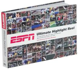 ESPN Ultimate Highlight Reel: The 365 Wildest, Weirdest, Most Unforgettable Sportscenter Moments of All Time