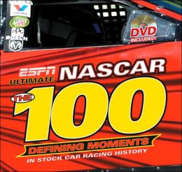 ESPN Ultimate Nascar: The 100 Defining Moments in Stock Car Racing History
