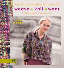 Weave*Knit*Wear: Simply Fabulous Clothing and Accessories for Rigid Heddle (and Other) Weavers