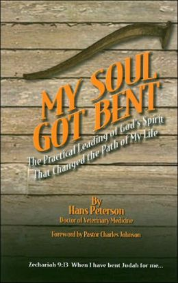 My Soul Got Bent: The Practical Leading of God's Spirit That Changed the Path of My Life.