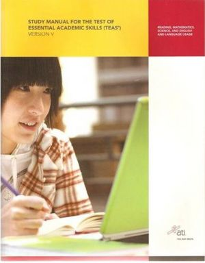 Study Manual for the Test of Essential Academic Skills (TEAS), Version V
