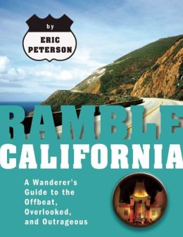 Ramble California: A Wanderer's Guide to the Offbeat, Overlooked, and Outrageous
