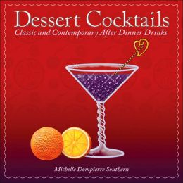 Dessert Cocktails: Classic and Contemporary After-Dinner Drinks