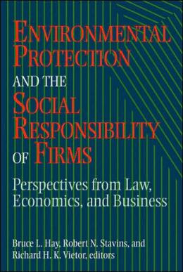 Environmental Protection and the Social Responsibility of Firms: Perspectives from Law, Economics, and Business