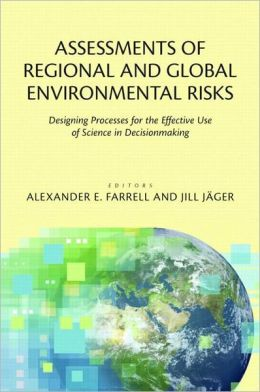 Assessments of Regional and Global Environmental Risks: Designing Processes for the Effective Use of Science in Decisionmaking