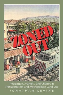 Zoned Out: Regulation, Markets, and Choices in Transportation and Metropolitan Land Use