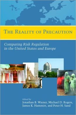The Reality of Precaution: Comparing Risk Regulation in the United States and Europe