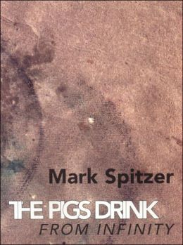 The Pigs Drink from Infinity: Poems 1995-2001