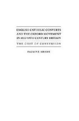 English catholic Converts and the Oxford Movement in Mid 19th Century England Pauline Adams