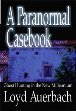 Paranormal Casebook: Ghost Hunting in the New Millenium