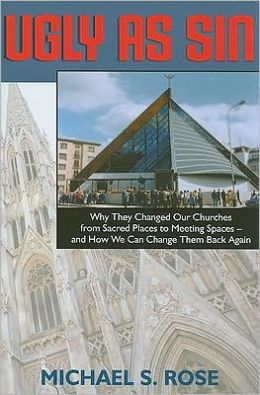 Ugly as Sin: Why They Changed Our Churches from Sacred Places to Meeting Spaces--And How We Can Change Them Back Again