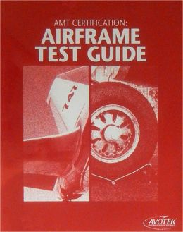 AMT Certification Airframe Test Guide: Airframe Test Guide