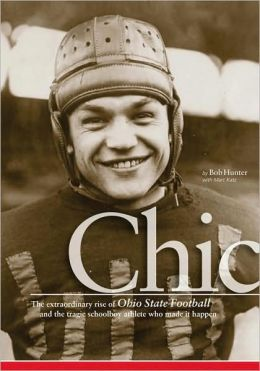 Chic: The Extraordinary Rise of Ohio State Football and the Tragic Schoolboy Athlete Who Made it Happen