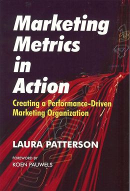 Marketing Metrics in Action: Creating a Performance-Driven Marketing Organization