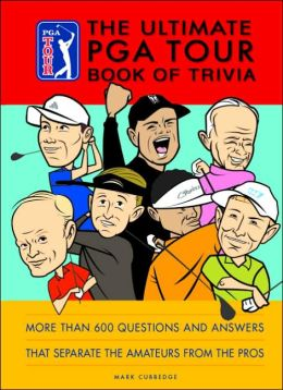 The Ultimate PGA TOUR Book of Trivia: History, Facts, and Little Known Stats that Separate the Amateurs from the Pros