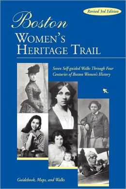 Boston Women's Heritage Trail: Seven Self-Guided Walking Tours through Four Centuries of Boston Women's History