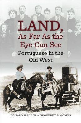 Land, as Far as the Eye Can See: Portuguese in the Old West