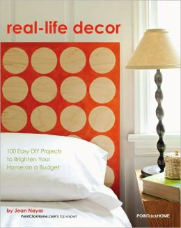 Real Life Decor: 100 Easy DIY Projects to Brighten Your Home on a Budget