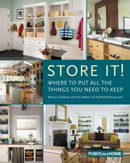 Store It!: Where to Put All the Things You Want to Keep