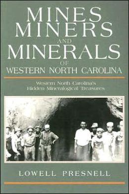 Mines, Miners, and Minerals of Western North Carolina: Western North Carolina's Hidden Mineralogical Treasures