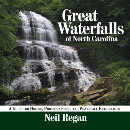 Great Waterfalls of North Carolina: A Guide for Hikers, Photographers, and Waterfal Enthusiasts