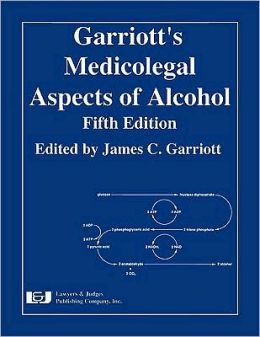 Garriott's Medicolegal Aspects of Alcohol