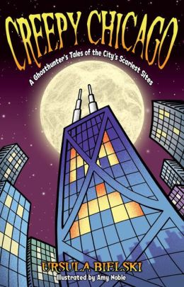Creepy Chicago: A Ghosthunter's Tales of the City's Scariest Sites (Revised)