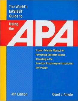 World's Easiest Guide to Using the APA: A User-Friendly Manual for Formatting Research Papers According to the American Psychological Association