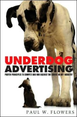 Underdog Advertising: Proven Principles to Compete and Win against the Giants in Any Industry
