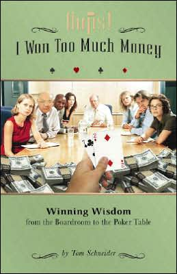 Oops! I Won Too Much Money: Winning Wisdom from the Boardroom to the Poker Table