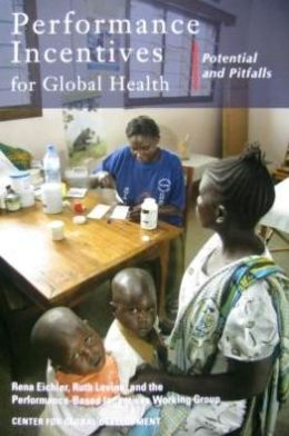 Performance Incentives for Global Health: Potential and Pitfalls