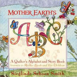 Mother Earth's ABC: A Quilter's Alphabet Inspired by Mother Earth and Her Children