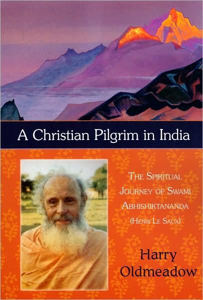 Christian Pilgrim in India: The Spiritual Journey of Swami Abhishiktananda (Henri le Saux)