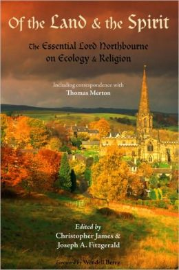 Of the Land and the Spirit: The Essential Lord Northbourne on Ecology and Religion